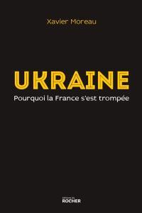 Ukraine : pourquoi la France s'est trompée