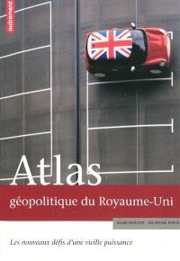 Atlas géopolitique du Royaume-Uni : les nouveaux défis d'une vieille puissance