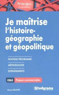 Je maîtrise l'histoire géographie et géopolitique : pour HEC