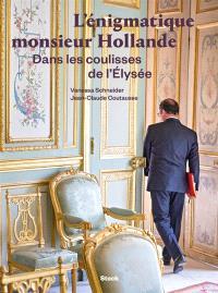 L'énigmatique monsieur Hollande : dans les coulisses de l'Elysée