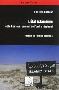 L'Etat islamique et le bouleversement de l'ordre régional