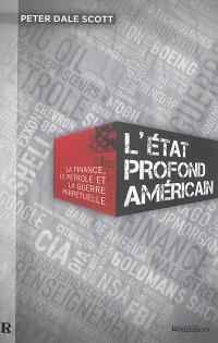L'Etat profond américain : la finance, le pétrole et la guerre perpétuelle