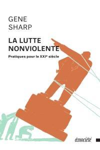 La lutte nonviolente  : pratiques pour le XXIe siècle