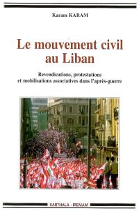 Le mouvement civil au Liban : revendications, protestations et mobilisations associatives dans l'après-guerre