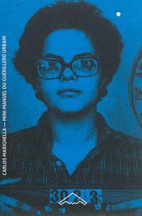 Mini-manuel du guérillero urbain. Précédé de Du coup à la Coupe ou Du rôle de l'action révolutionnaire : 1964-2014