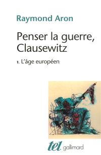 Penser la guerre, Clausewitz. Volume 1, L'âge européen
