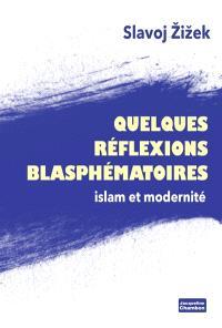 Quelques réflexions blasphématoires : islam et modernité