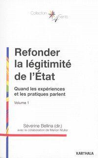 Refonder la légitimité de l'Etat. Volume 1, Quand les expériences et les pratiques parlent