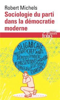 Sociologie du parti dans la démocratie moderne : enquête sur les tendances oligarchiques de la vie des groupes