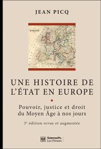 Une histoire de l'Etat en Europe : pouvoir, justice et droit du Moyen Age à nos jours