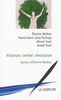 Violence, civilité, révolution : autour d'Etienne Balibar