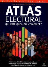Atlas électoral : présidentielle 2007 : qui vote quoi, où, comment ?