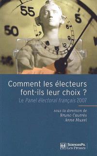 Comment les électeurs font-ils leur choix ? : le panel électoral français 2007