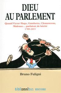 Dieu au Parlement : quand Victor Hugo, Gambetta, Clemenceau, Malraux... parlaient de la laïcité : 1789-2015