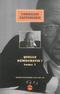 Ecrits politiques : 1945-1997, Volume 3, Quelle démocratie ?. Volume 1