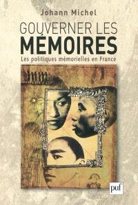 Gouverner les mémoires : les politiques mémorielles en France