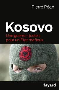 Kosovo : une guerre juste pour un Etat mafieux