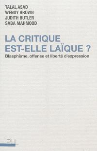 La critique est-elle laïque ? : blasphème, offense et liberté d'expression