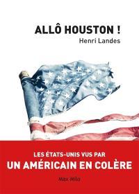 Allô Houston ! : les Etats-Unis vus par un Américain en colère