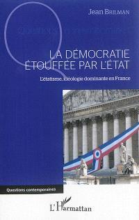 La démocratie étouffée par l'Etat : l'étatisme, idéologie dominante en France