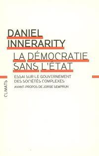 La démocratie sans l'Etat : essai sur le gouvernement des sociétés complexes