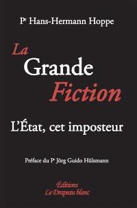 La grande fiction : l'Etat, cet imposteur