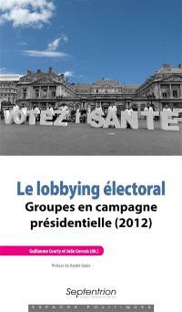 Le lobbying électoral : groupes en campagne présidentielle (2012)