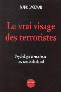 Le vrai visage des terroristes : psychologie et sociologie des acteurs du djihad