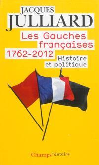 Les gauches françaises (1762-2012) : histoire et politique