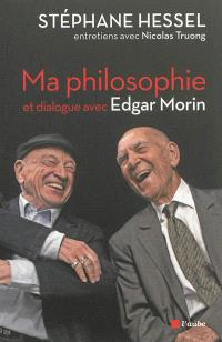 Ma philosophie : entretiens avec Nicolas Truong et dialogue avec Edgar Morin
