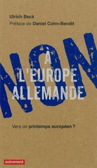 Non à l'Europe allemande : vers un printemps européen ?