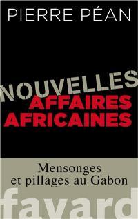Nouvelles affaires africaines : mensonges et pillages au Gabon