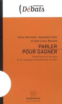 Parler pour gagner : sémiotique des discours de la campagne présidentielle de 2007