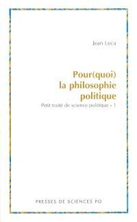 Pourquoi la philosophie politique ? : petit traité de science politique. Volume 1