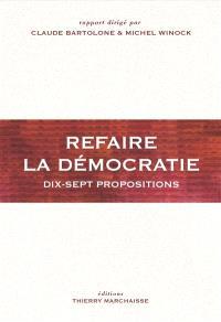 Refaire la démocratie : dix-sept propositions