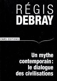 Un mythe contemporain : le dialogue des civilisations