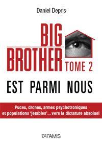 Big Brother est parmi nous. Volume 2, Puces, drones, armes psychotroniques et populations jetables... : vers la dictature absolue !