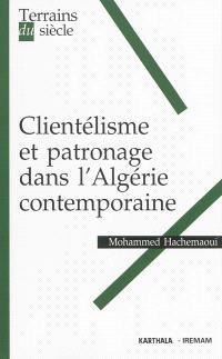Clientélisme et patronage dans l'Algérie contemporaine