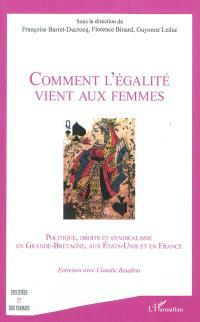Comment l'égalité vient aux femmes : politique, droits et syndicalisme en Grande-Bretagne, aux Etats-Unis et en France
