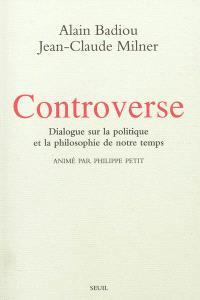 Controverse : dialogue sur la politique et la philosophie de notre temps