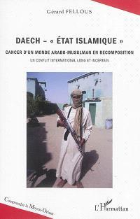 Daech-Etat islamique : cancer d'un monde arabo-musulman en recomposition : un conflit international long et incertain