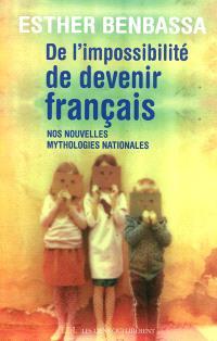 De l'impossibilité de devenir français : nos nouvelles mythologies nationales