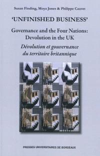 Dévolution et gouvernance du territoire britannique = Unfinished business : governance and the four nations : devolution in the UK