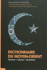 Dictionnaire du Moyen-Orient : histoires, cultures, révolutions