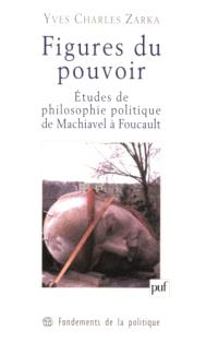 Figures du pouvoir : études de philosophie politique de Machiavel à Foucault
