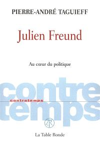 Julien Freund : au coeur du politique