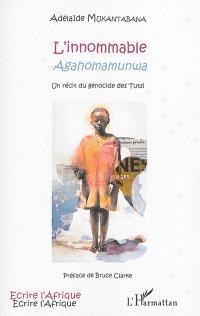L'innommable Agahomamunwa : un récit du génocide des Tutsi