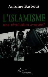 L'islamisme, une révolution avortée ?