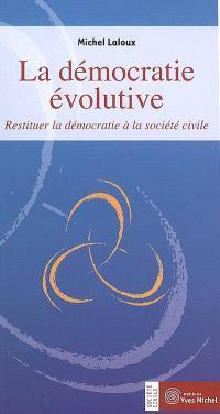 La démocratie évolutive : restituer la démocratie à la société civile