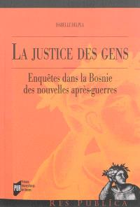 La justice des gens : enquête dans la Bosnie des nouvelles après-guerres